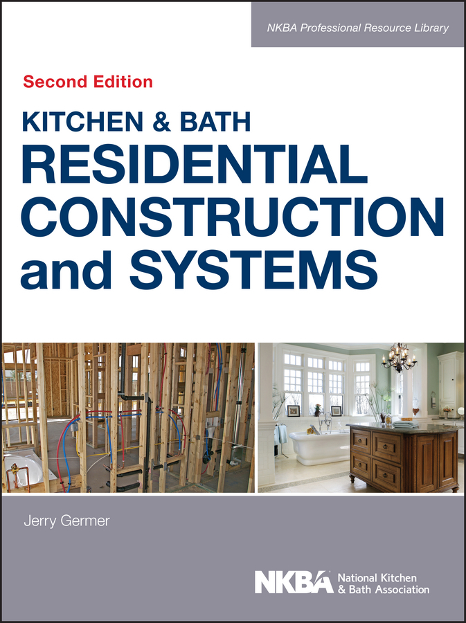 NKBA (National Kitchen and Bath Association) Kitchen & Bath Residential Construction and Systems
