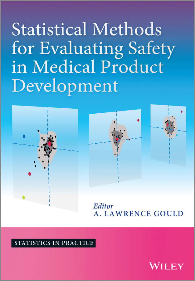 A. Gould Lawrence Statistical Methods for Evaluating Safety in Medical Product Development ISBN: 9781118763094 product development practices that matter