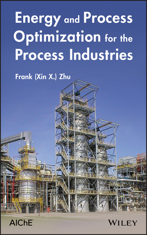 Frank (Xin X.) Zhu Energy and Process Optimization for the Process Industries