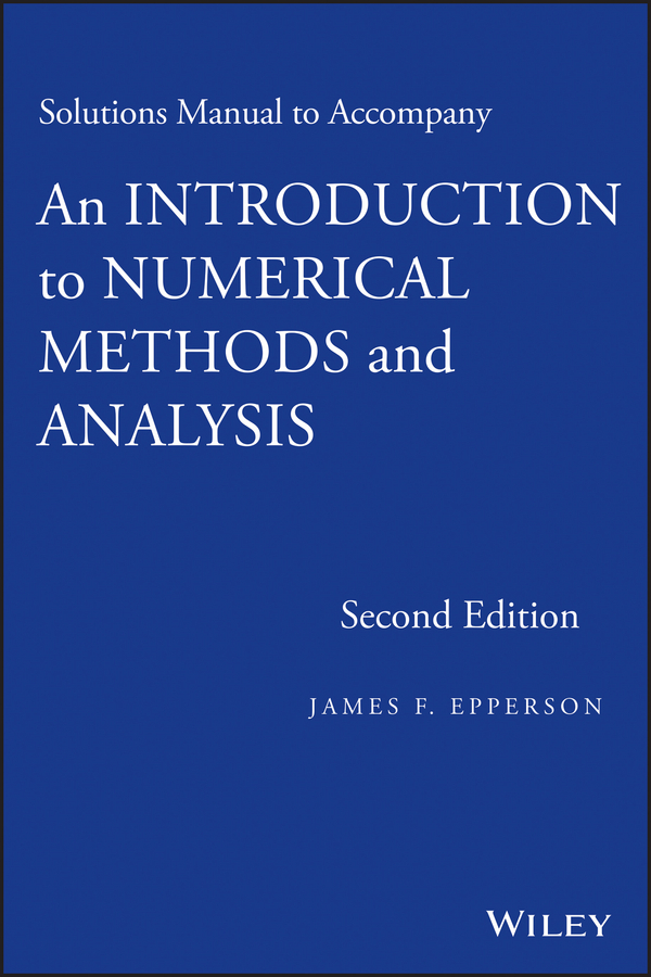 James Epperson F.. Solutions Manual to accompany An Introduction to Numerical Methods and Analysis