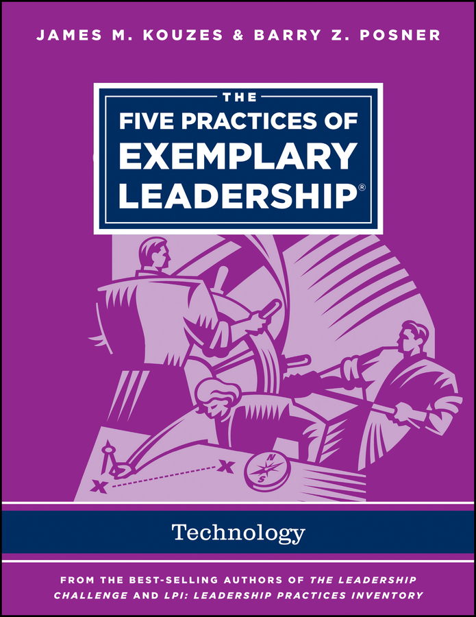 James M. Kouzes The Five Practices of Exemplary Leadership - Technology james m kouzes learning leadership the five fundamentals of becoming an exemplary leader