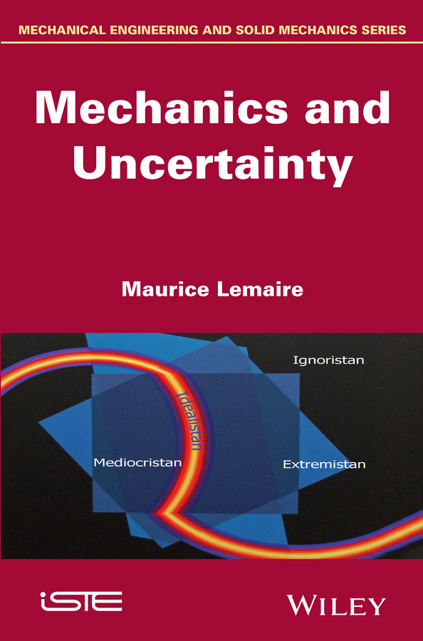 Maurice Lemaire Mechanics and Uncertainty ISBN: 9781118931042 reasoning about uncertainty