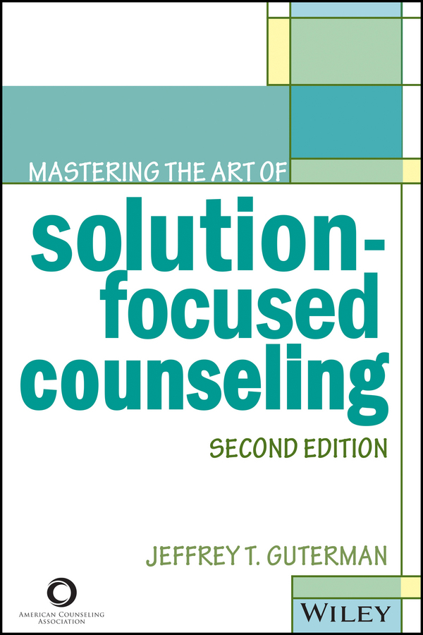 Jeffrey Guterman T. Mastering the Art of Solution-Focused Counseling duncan bruce the dream cafe lessons in the art of radical innovation