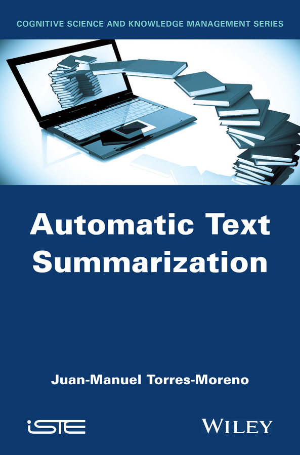 Juan-Manuel Torres-Moreno Automatic Text Summarization corporate information strategy and management text and cases