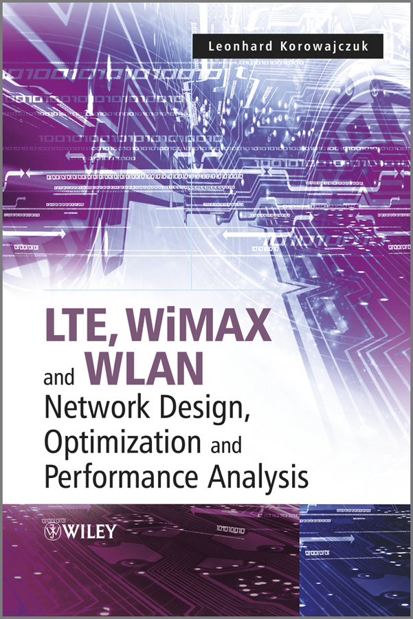 Leonhard Korowajczuk LTE, WiMAX and WLAN Network Design, Optimization and Performance Analysis victor lyatkher m wind power turbine design selection and optimization isbn 9781118721117