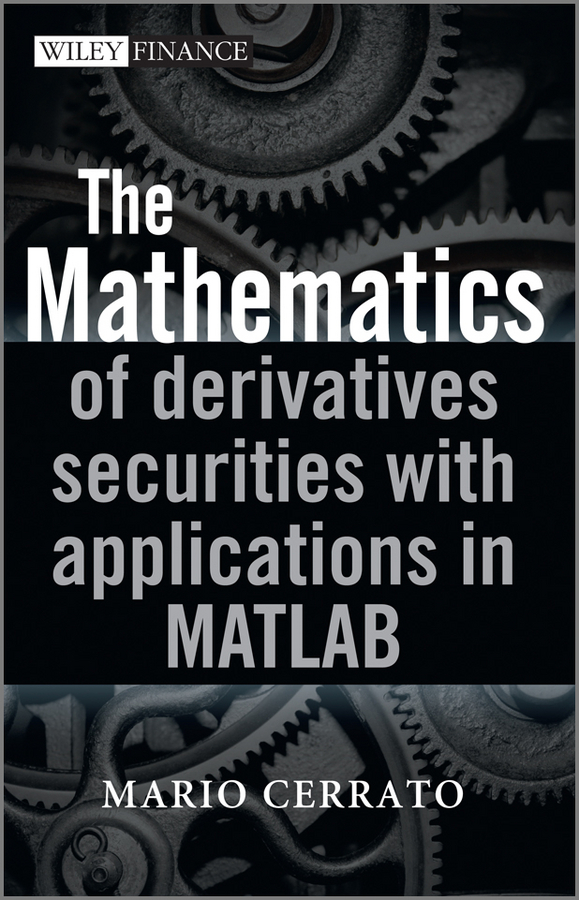 Mario  Cerrato The Mathematics of Derivatives Securities with Applications in MATLAB the regulation of otc derivatives and the global financial crisis