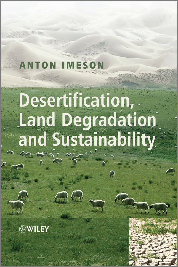 Anton  Imeson. Desertification, Land Degradation and Sustainability