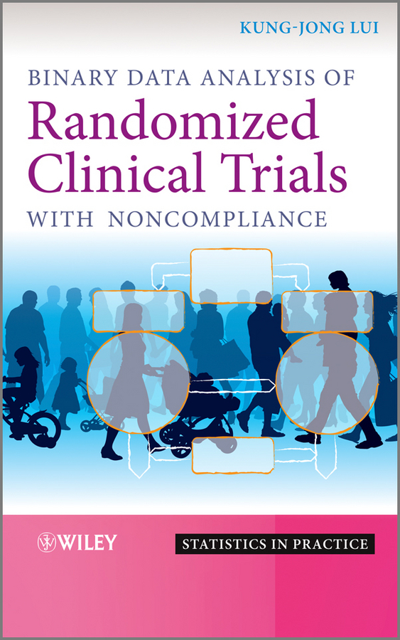 Kung-Jong Lui Binary Data Analysis of Randomized Clinical Trials with Noncompliance kung jong lui binary data analysis of randomized clinical trials with noncompliance