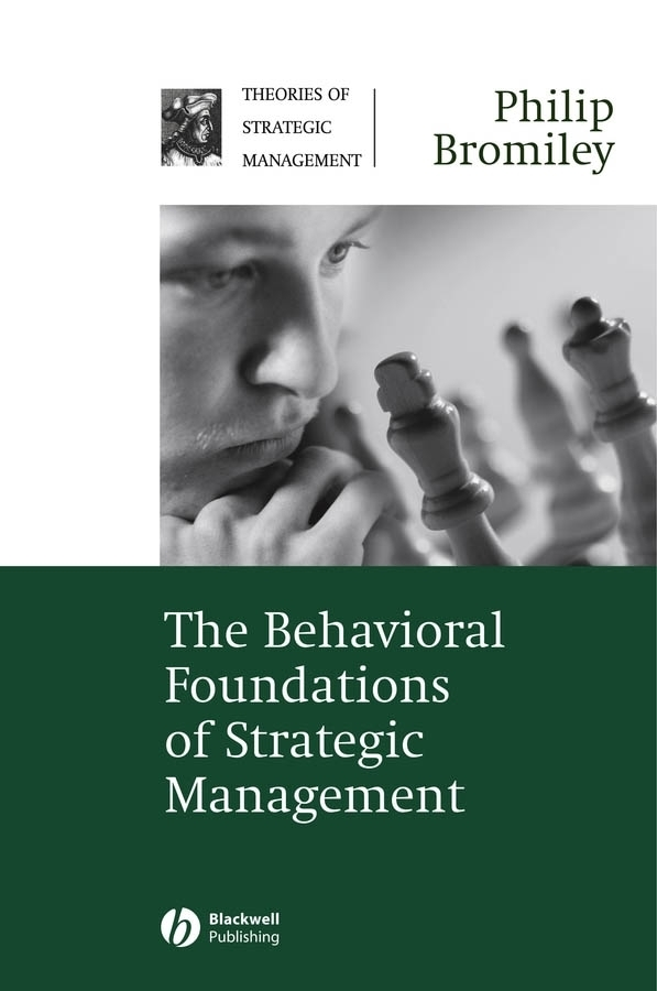 Philip Bromiley The Behavioral Foundations of Strategic Management juan stegmann pablo strategic value management stock value creation and the management of the firm