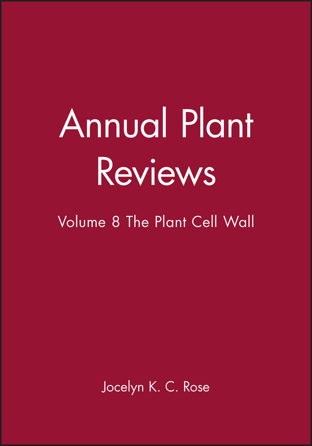 Jocelyn Rose K.C. Annual Plant Reviews, The Plant Cell Wall nicholas talbot j annual plant reviews plant pathogen interactions