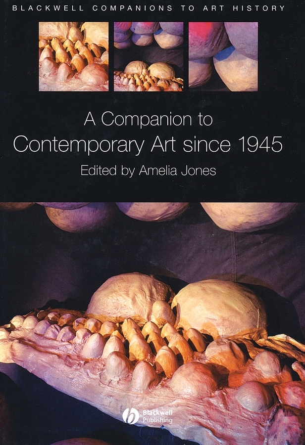 Amelia Jones A Companion to Contemporary Art Since 1945 the art of battlefield 1