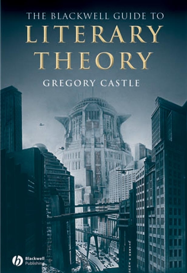 Gregory Castle The Blackwell Guide to Literary Theory the oxford english literary history