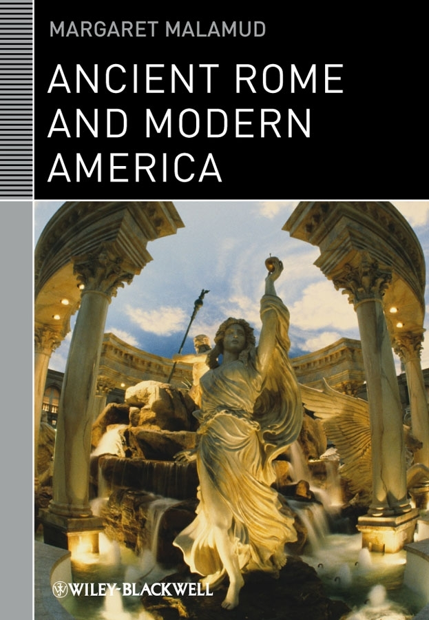 Margaret Malamud Ancient Rome and Modern America
