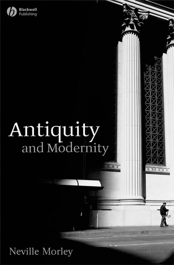 Neville  Morley. Antiquity and Modernity