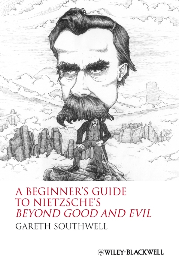 Gareth Southwell A Beginner's Guide to Nietzsche's Beyond Good and Evil searching for arguments
