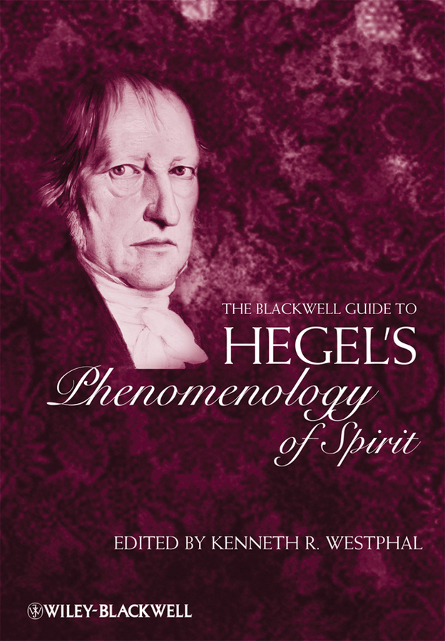 Kenneth Westphal R. The Blackwell Guide to Hegel's Phenomenology of Spirit