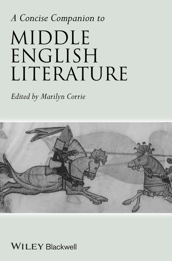 Marilyn Corrie A Concise Companion to Middle English Literature ISBN: 9781444308327 the conflicts of women in literature traditions and relationships