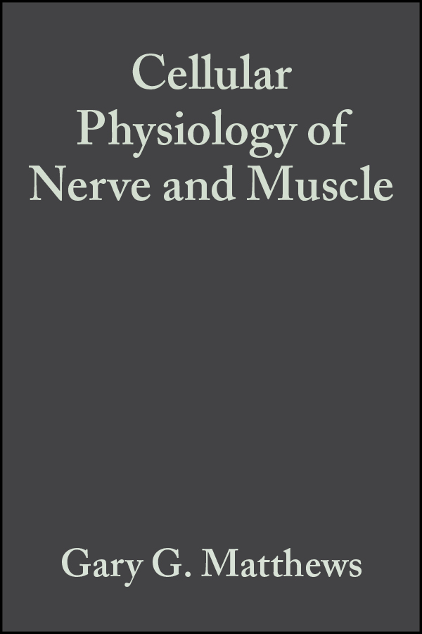 Gary Matthews G. Cellular Physiology of Nerve and Muscle