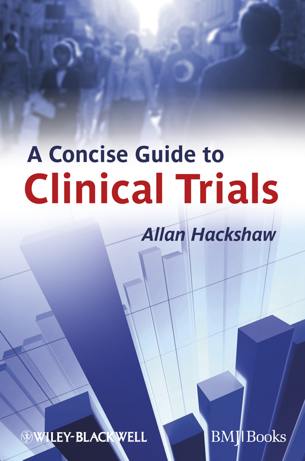Allan Hackshaw A Concise Guide to Clinical Trials kung jong lui binary data analysis of randomized clinical trials with noncompliance
