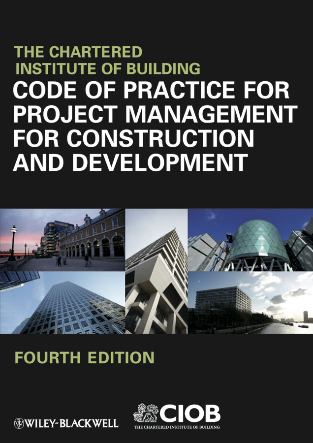 CIOB (The Chartered Institute of Building) Code of Practice for Project Management for Construction and Development david r pierce jr project scheduling and management for construction