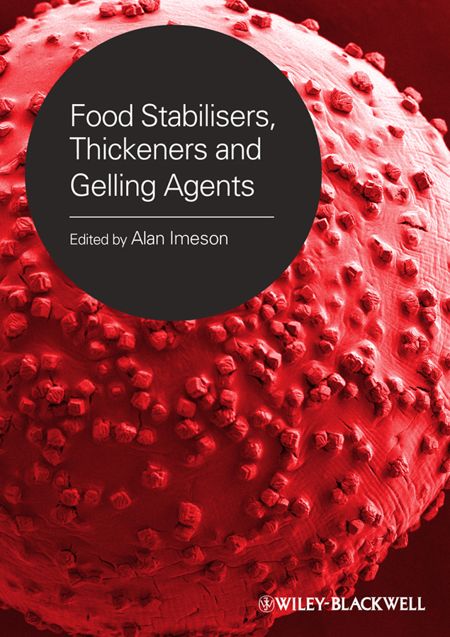 Alan Imeson Food Stabilisers, Thickeners and Gelling Agents chemistry of food food production and food contact materials