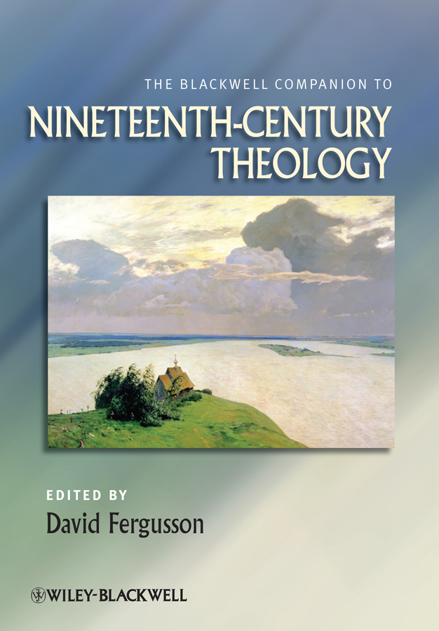 David Fergusson The Blackwell Companion to Nineteenth-Century Theology max klim russian maniacs of the 21st century rare names and detailed events