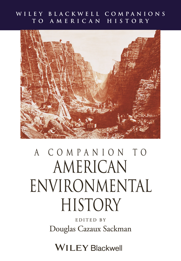 Douglas Sackman Cazaux A Companion to American Environmental History aviezer tucker a companion to the philosophy of history and historiography