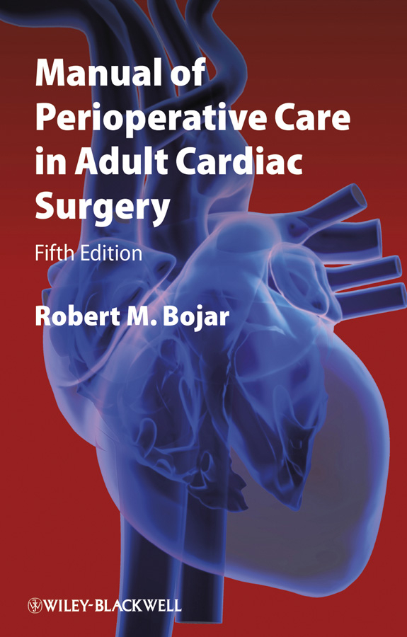 Robert Bojar M. Manual of Perioperative Care in Adult Cardiac Surgery