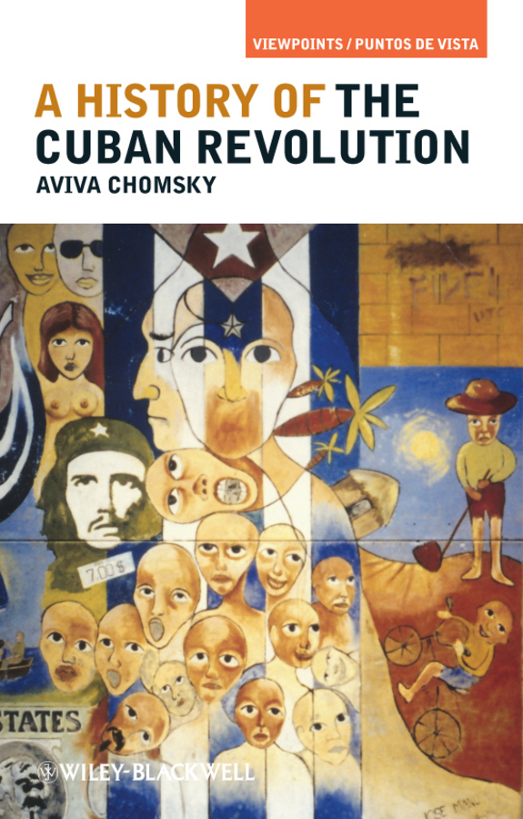 Aviva Chomsky A History of the Cuban Revolution a new lease of death