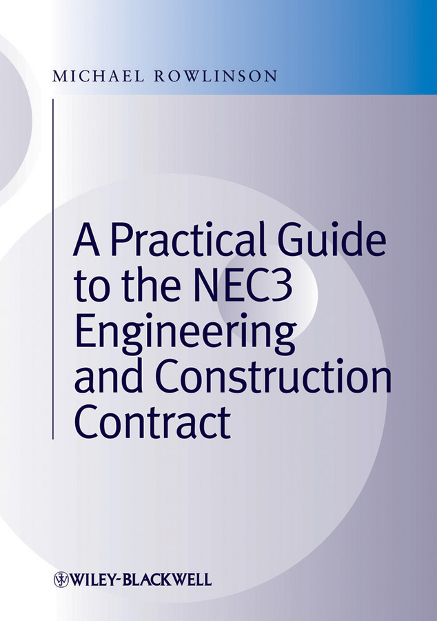 Michael Rowlinson A Practical Guide to the NEC3 Engineering and Construction Contract ISBN: 9781444340167 brian cooke management of construction projects