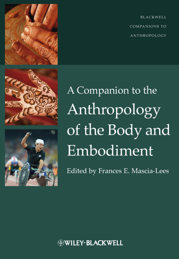Frances Mascia-Lees E. A Companion to the Anthropology of the Body and Embodiment femininity the politics of the personal