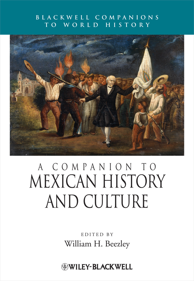 William Beezley H. A Companion to Mexican History and Culture mexican patterns to colour