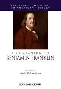 David  Waldstreicher - A Companion to Benjamin Franklin