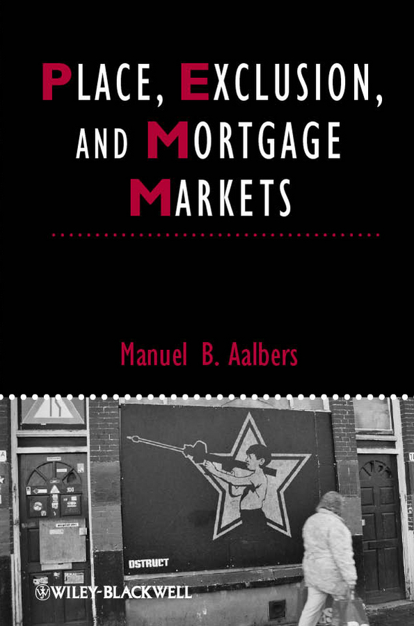 Manuel Aalbers B.. Place, Exclusion and Mortgage Markets