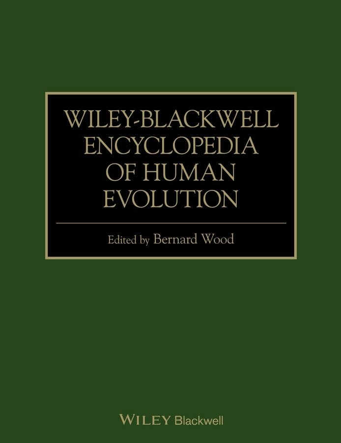 Bernard  Wood Wiley-Blackwell Encyclopedia of Human Evolution stephen westerholm the blackwell companion to paul