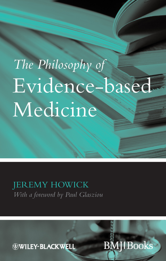 Jeremy Howick H. The Philosophy of Evidence-based Medicine