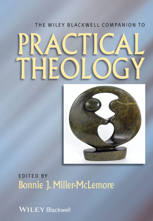 Bonnie Miller-McLemore J. The Wiley Blackwell Companion to Practical Theology network code of practice developments