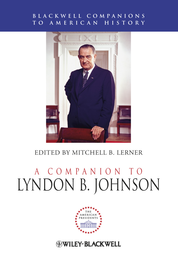 Mitchell Lerner B. A Companion to Lyndon B. Johnson wayne talley k the blackwell companion to maritime economics