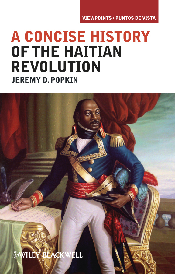 Jeremy Popkin D. A Concise History of the Haitian Revolution