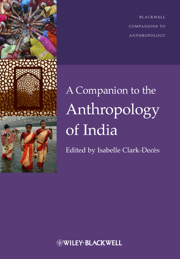 Isabelle  Clark-Deces. A Companion to the Anthropology of India