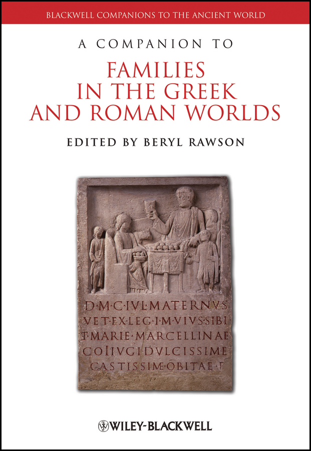 Beryl Rawson A Companion to Families in the Greek and Roman Worlds ISBN: 9781444390742
