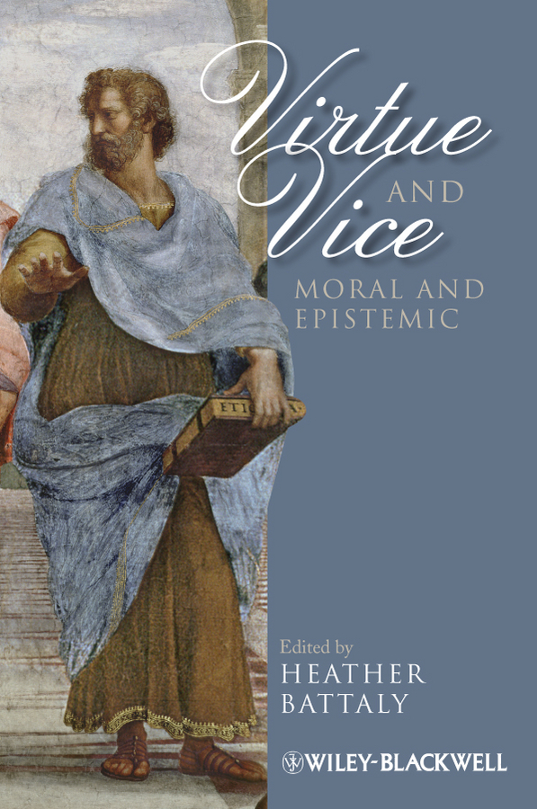 Heather  Battaly. Virtue and Vice, Moral and Epistemic