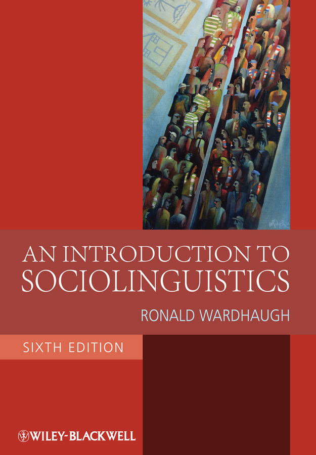 Ronald  Wardhaugh An Introduction to Sociolinguistics an introduction to behavioral economics