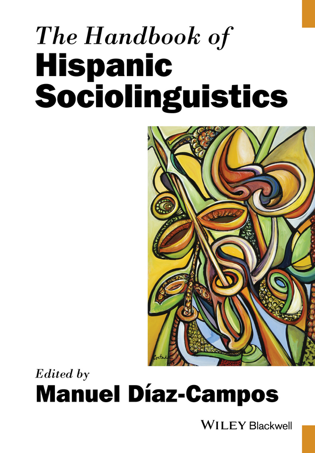 Manuel Diaz-Campos The Handbook of Hispanic Sociolinguistics legerstee maria handbook of jealousy theory research and multidisciplinary approaches