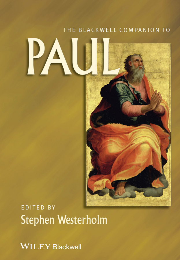 Stephen  Westerholm The Blackwell Companion to Paul stephen westerholm the blackwell companion to paul