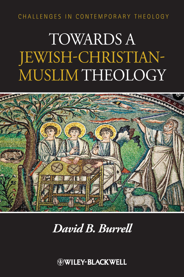 David Burrell B. Towards a Jewish-Christian-Muslim Theology