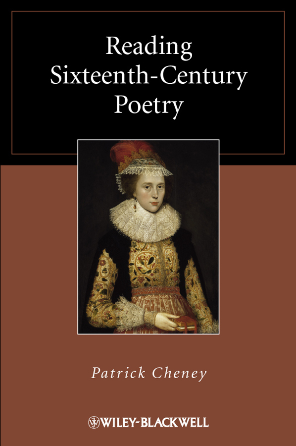 Patrick  Cheney Reading Sixteenth-Century Poetry the influence of science and technology on modern english poetry