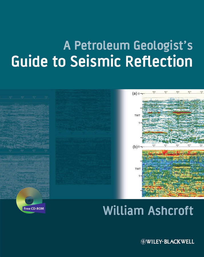 William Ashcroft A Petroleum Geologist's Guide to Seismic Reflection