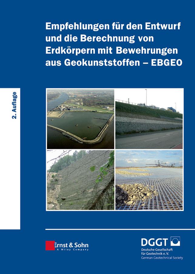 Deutsche Gesellschaft für Geotechnik e.V. / German Geotechnical Society. Empfehlungen für den Entwurf und die Berechnung von Erdkörpern mit Bewehrungen aus Geokunststoffen (EBGEO)