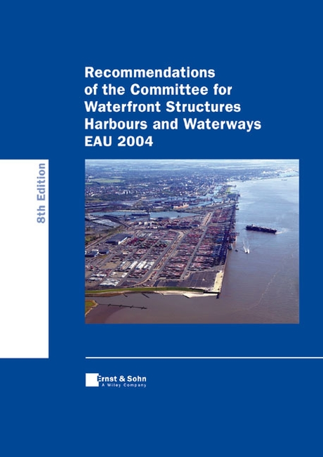 Arbeitsausschuss Recommendations of the Committee for Waterfront Structures - Harbours and Waterways (EAU 2004) design of liquid retaining concrete structures
